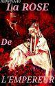 LA ROSE DE L'EMPEREUR  [BXB] by ARwna40