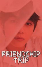 FRIENDSHIP TRIP ✓ | Kim Taehyung 18+ by TALENTEDBTS