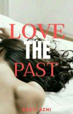 LOVE THE PAST (END) by DhetiAzmi