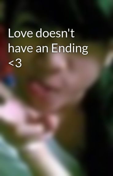 Love doesn't have an Ending <3 by MhaLditahBhabygurl