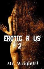 """Erotic """"R"""" Us 2 by MrWright69"""