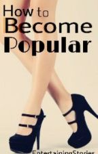 How To Become Popular by EntertainingStories