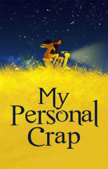 My Personal Crap