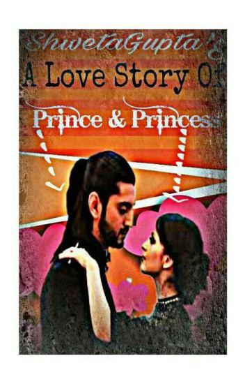 A Love Story Of Prince & Princess - Shweta Gupta - Wattpad