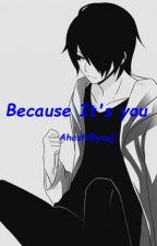 Because It's you (Boyslove) by Akashi9153
