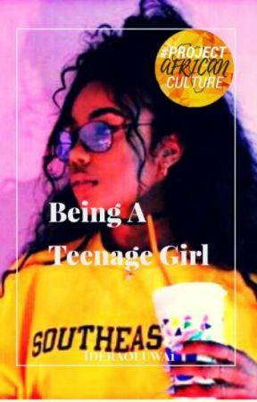 Being A Teenage Girl by IderaOluwa1