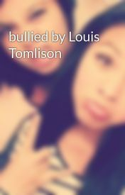 bullied by Louis Tomlison by VanessaTrujillo8