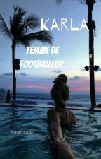Karla : Femme De Footballeur                                     🏴RÉÉCRITURE 🏴 by dounia671