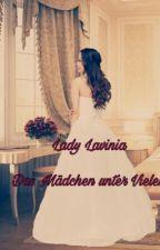 Lady Lavinia - das Mädchen unter Vielen by sophia_elisabeth