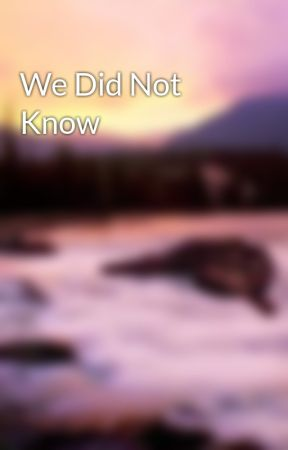 We Did Not Know by iamnotmagic
