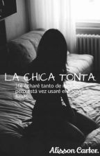 LA CHICA TONTA.  by allisoncarter1801