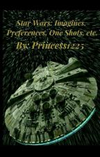 Star Wars: Imagines, X-Readers, One shots, Etc. REQUESTS CLOSED by princess_1225
