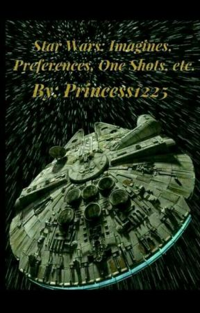 Star Wars: Imagines, X-Readers, One shots, Etc. by princess_1225