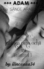 Iubirea prin ochii tăi ( volumul 3 ) by Ilincaaaa34