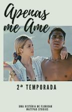 Apenas me Ame - 2ª Temporada by FloridaK