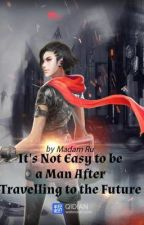 It's not easy to be a man after traveling to the future  by caitlynpreece