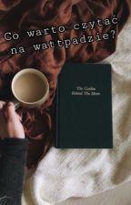 Co warto czytac na wattpadzie?  by wikka23