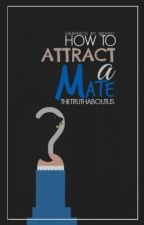 How to Attract a Mate by TheTruthAboutUs