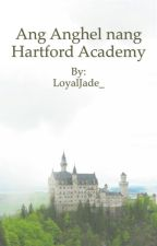 Ang Anghel Ng Hartford Academy [On-going] by LoyalJade_