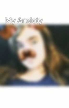 My Anxiety by Meyalouise