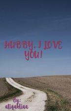 HUBBY, I LOVE YOU by atiqahliaa