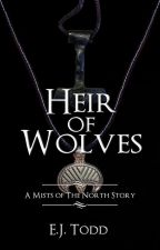 Heir of Wolves (A Mists of the North Story) *Complete* by EJ_Todd