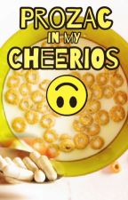 Prozac in my Cheerios by grapeleafgurl