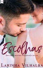 ESCOLHAS - Capítulos para degustação by LarinhaVilhalbaa