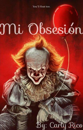 Mi Obsesión [IT/Pennywise/Bill Skarsgard]