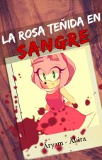 La Rosa teñida en sangre (Shadamy) by MayraCyberDeOz