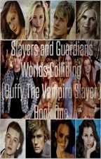 Slayers and Guardians (Worlds Colliding Buffy the Vampire Slayer) Book One by heartofice97