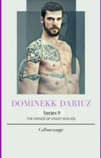 Prince of Violet Wolves Series 9 : DOMINEKK DARIUZ by CallmeAngge(COMPLETED) by Dontshitonme