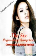 The Six Legendary Gangsters (Female Gangsters) by taeyeonjagiya