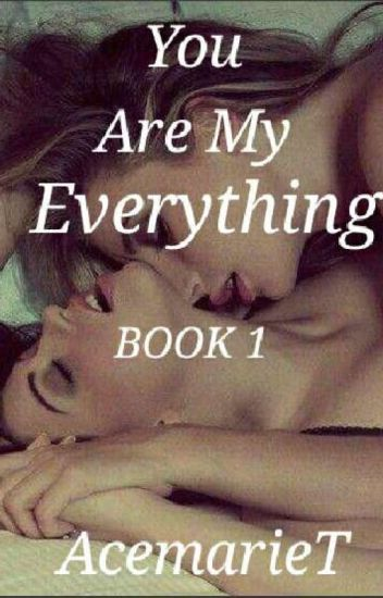 You Are My Everything (girlxgirl)