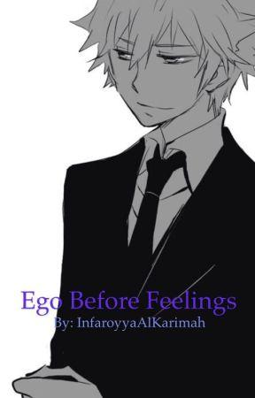 Ego Before Feelings  by InfaroyyaAlKarimah