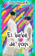 El Bebé De Papi  (ChanBaek) by AndreKim3