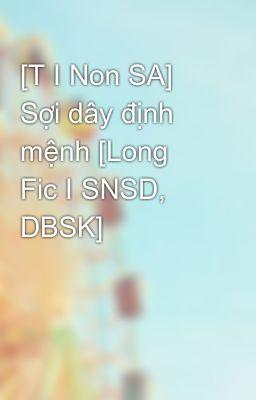 [T I Non SA] Sợi dây định mệnh [Long Fic I SNSD, DBSK]