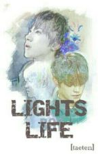 LIGHTS LIFE [TAETEN] (End) by taeyong_frost95