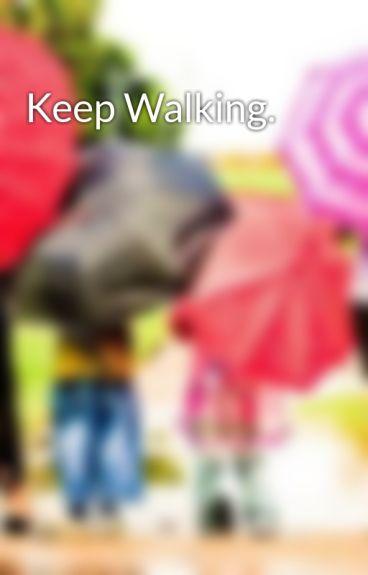 Keep Walking. by CaitiRose