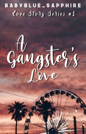 A GANGSTER LOVE STORY (COMPLETED) by Ela_Bels25