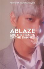 Ablaze (Are The Hearts of The Damned ) by hyunchanee_exo