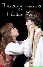 Teasing Means I Like You by onlykyumin