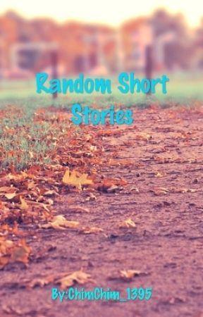 Random Short Stories by ChimChim_1395