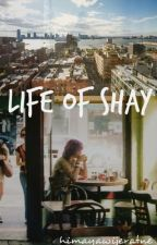 Life Of Shay by HimayaWijeratne