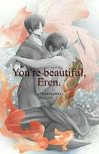 You're beautiful, Eren. ❆ Ereri/Riren by tearslarry
