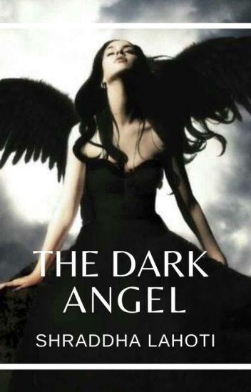 The Dark Angel - Shraddha Lahoti - Wattpad