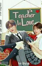 Teacher In Love | END | Completed √ by Dyta_Hyuk