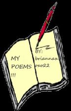 MY POEMS!!! by briannaxoxo22