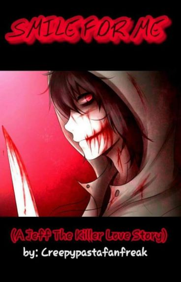 Smile for me (A Jeff the killer love story)