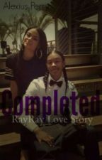 Completed ( Ray Ray Love Story ) Sequel To Uncompleted by AlexiusPerry